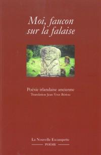 Moi, faucon sur la falaise : Poésie irlandaise ancienne (VIe-XIIe siècle)