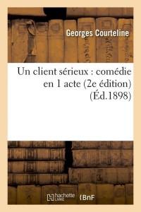 Un Client Serieux  Comedie  2 ed  ed 1898