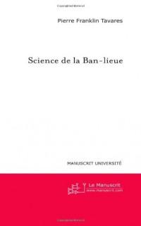 Science de la Ban-lieue: Essai sur l'insociable Sociabilité des Banlieues Françaises
