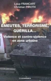 Emeutes, terrorisme, guérilla...Violence et contre-violence en zone urbaine
