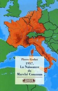 1957, La Naissance du Marché Commun