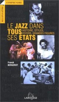 Le Jazz dans tous ses Etats : Histoire, styles, foyers, grandes figures