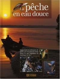 La pêche en eau douce : Equipement et techniques de pêche pour les poissons d'eau douce les plus populaires en Amérique du Nord.