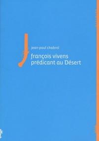 Francois Vivens prédicant au Désert : (1664-1692)