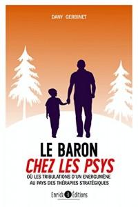 Le Baron chez les psys : Ou les trobulations d'un énergumène au pays des thérapies stratégiques