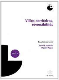 Villes, territoires, réversibilités: actes du colloque de Cerisy-la-Salle, 4-10 septembre 2010