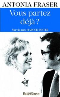 Vous partez déjà ? : Ma vie avec Harold Pinter