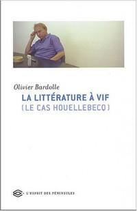 La Littérature à vif (le cas Houellebecq)