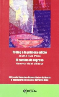 Pròleg a la primera edició/ El camino de regreso: III Premis Bancaixa-Universitat de València d'escriptura de creació.