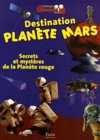 Destination Planète Mars : Secrets et mystères de la Planète rouge
