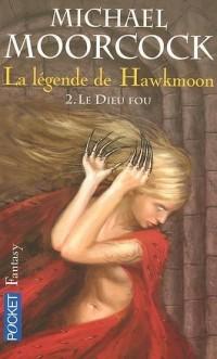 La légende de Hawkmoon, Tome 2 : Le dieu fou