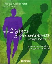 En 2 temps 3 mouvements : Le Corps heureux, les gestes quotidiens pour garder la forme