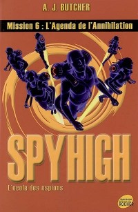 Spy High, Tome 6 : L'agenda de l'annihilation