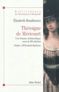 Théroigne de Méricourt - Une femme mélancolique sous la Révolution