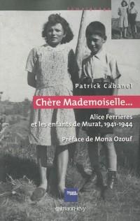 Chère mademoiselle... : Alice Ferrières et les enfants de murat, 1941-1944