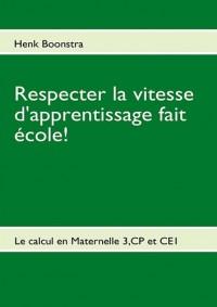 Respecter la vitesse d'apprentissage fait école ! : Le calcul en Maternelle 3, CP et CE1 (Cycle 2)