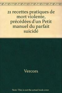 21 recettes pratiques de mort violente : précédées d'un petit manuel du parfait suicidé