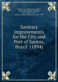 Sanitary improvements for the City and Port of Santos, Brazil (1894)