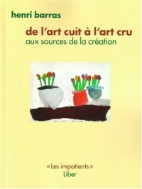 De l'art cru à l'art cuit : Aux sources de la création