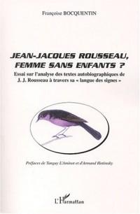Jean-Jacques Rousseau, femme sans enfants ? : Essai sur l'analyse des textes autobiographiques de J.J. Rousseau