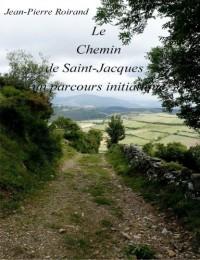 Le Chemin De Saint-Jacques : Un Parcours Initiatique