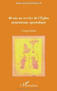 40 ans au service de l'Eglise arménienne apostolique : Compendium