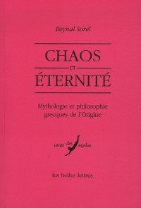 Chaos et éternité : Mythologie et philosophie grecques de l'origine