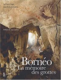 Bornéo la mémoire des grottes