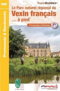 Le Parc Naturel Régional du Vexin français à pied : 33 promenades et randonnées