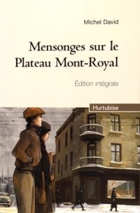 Mensonges sur le Plateau Mont-Royal : Edition intégrale : Tome 1, Un mariage de raison ; Tome 2, La biscuiterie
