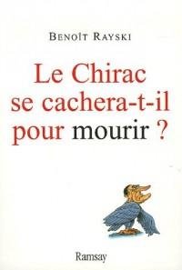 Le Chirac se cachera-t-il pour mourir ?