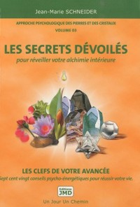 Approche psychologique des pierres et des cristaux : Volume 3, Les secrets dévoilés pour réveiller votre alchimie intérieure