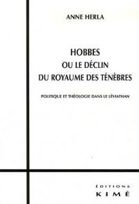 Hobbes ou le déclin du royaume des ténèbres : Politique et théologie dans le Léviathan