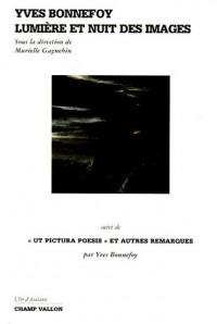 Yves Bonnefoy : Lumière et nuit des images suivi de Ut pictura poesis et autres remarques