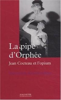 La Pipe d'Orphée : Cocteau et l'Opium