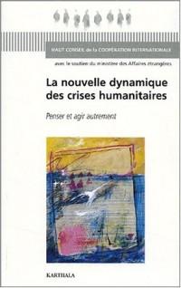La Nouvelle Dynamique des crises humanitaires : Penser et agir autrement