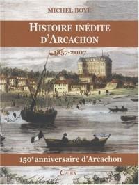 Histoire inédite d'Arcachon : 1857-2007