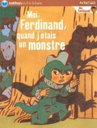 Moi, Ferdinand, quand j'étais un monstre
