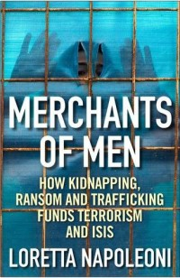 Merchants of Men: How Kidnapping, Ransom and Trafficking Funds Terrorism and ISIS