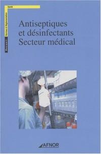 Antiseptiques et désinfectants, secteur médical : Recueil, normes et réglementation