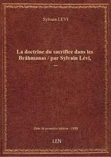 La doctrine du sacrifice dans les Brâhmanas / par Sylvain Lévi,...