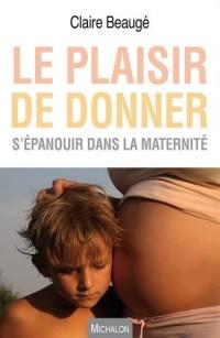 Le plaisir de donner - S'épanouir dans la maternité