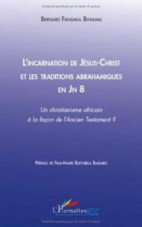 L'incarnation de Jésus-Christ et les traditions abrahamiques en Jn 8 : Un christianisme africain à la façon de l'Ancien Testament ?