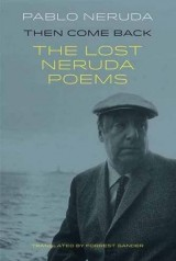 Then Come Back: The Lost Poems of Pablo Neruda