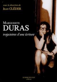 Marguerite Duras : Trajectoires d'une écriture