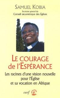 Le courage de l'Espérance : Les racines d'une vision nouvelle pour l'Eglise et sa vocation en Afrique