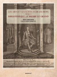 Pierre le Grand et ses livres : Les arts et les sciences de l'Europe dans la bibliothèque du Tsar