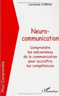 Neurocommunication. Comprendre les mécanismes de la communication pour accroître les compétences