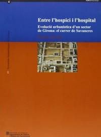 Entre l'hospici i l'hospital. Evolució urbanística d'un sector de Girona: el carrer de Savaneres (Girona, Gironès) (àrea de coneixement)