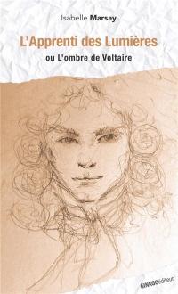 L'apprenti des Lumières : Ou l'ombre de Voltaire